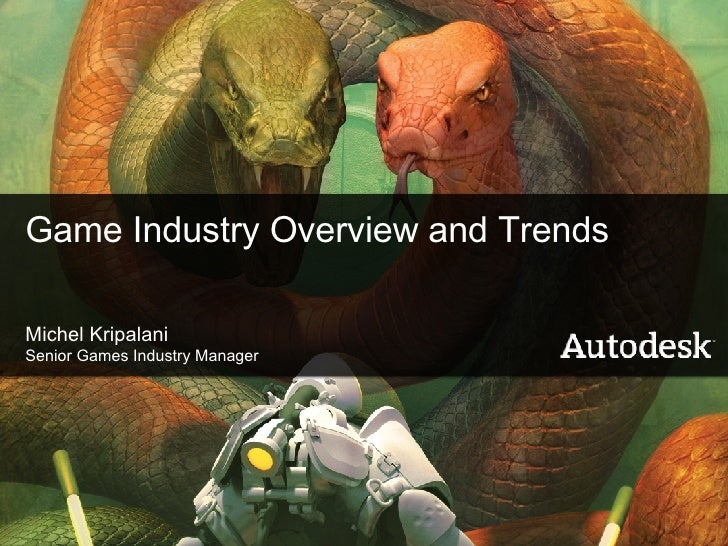 Game Industry Overview and Trends Michel Kripalani Senior Games Industry Manager