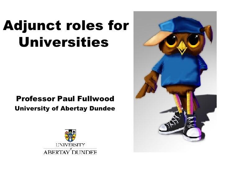 Adjunct roles for Universities    Professor Paul Fullwood University of Abertay Dundee