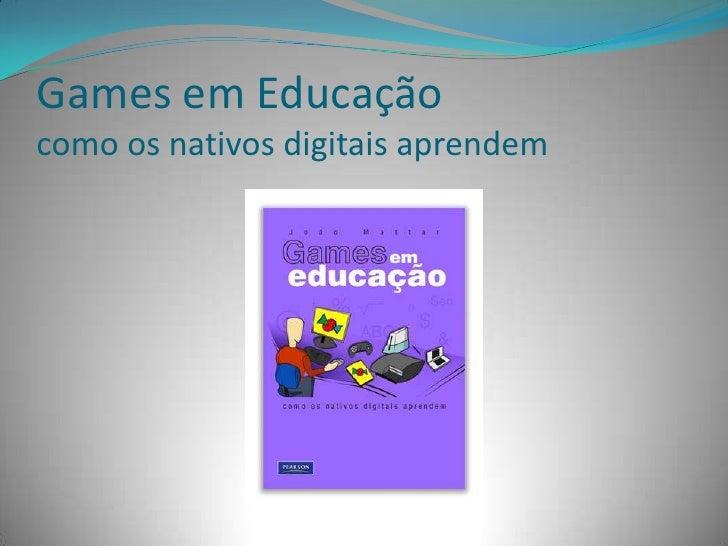 Games em Educaçãocomo os nativos digitais aprendem<br />