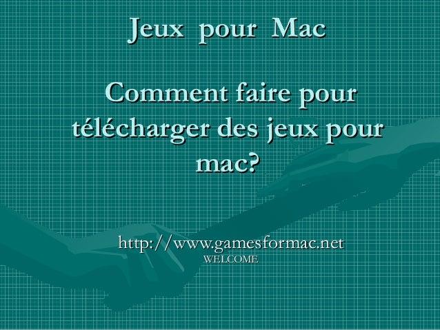 Jeux pour MacJeux pour Mac Comment faire pourComment faire pour télécharger des jeux pourtélécharger des jeux pour mac?mac...
