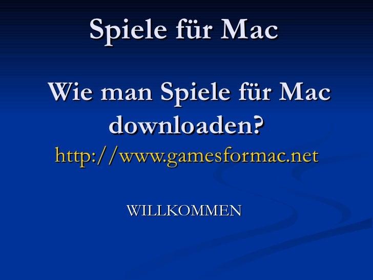 Spiele für Mac     Wie man Spiele für Mac downloaden? http://www.gamesformac.net WILLKOMMEN