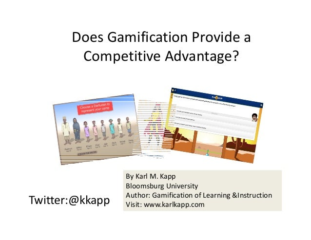 Twitter:@kkapp ByKarlM.Kapp BloomsburgUniversity Author:GamificationofLearning&Instruction Visit:www.karlkapp.com...
