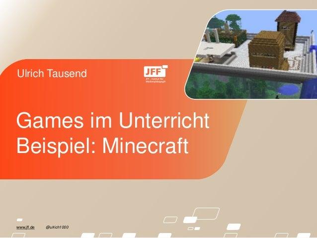 www.jff.de @ulrich1000 Ulrich Tausend Games im Unterricht Beispiel: Minecraft