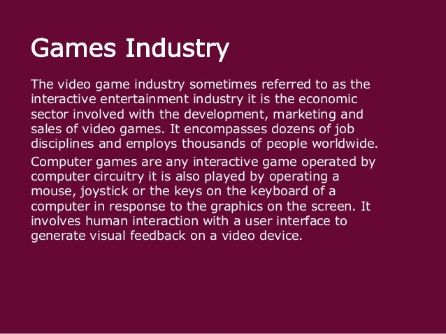 The video game industry sometimes referred to as the interactive entertainment industry it is the economic sector involved...