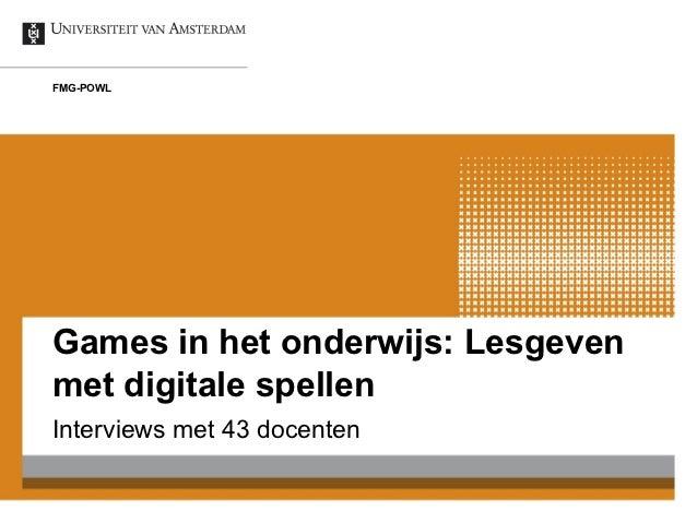 FMG-POWLGames in het onderwijs: Lesgevenmet digitale spellenInterviews met 43 docenten