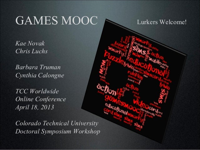 GAMES MOOC                      Lurkers Welcome!Kae NovakChris LuchsBarbara TrumanCynthia CalongneTCC WorldwideOnline Conf...