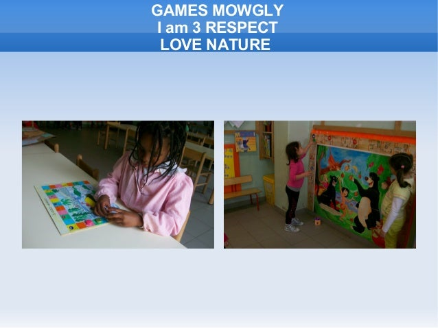 GAMES MOWGLY I am 3 RESPECT LOVE NATURE