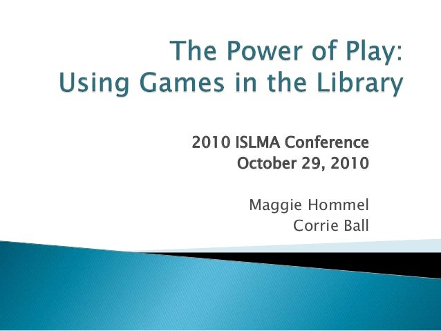 2010 ISLMA Conference October 29, 2010 Maggie Hommel Corrie Ball