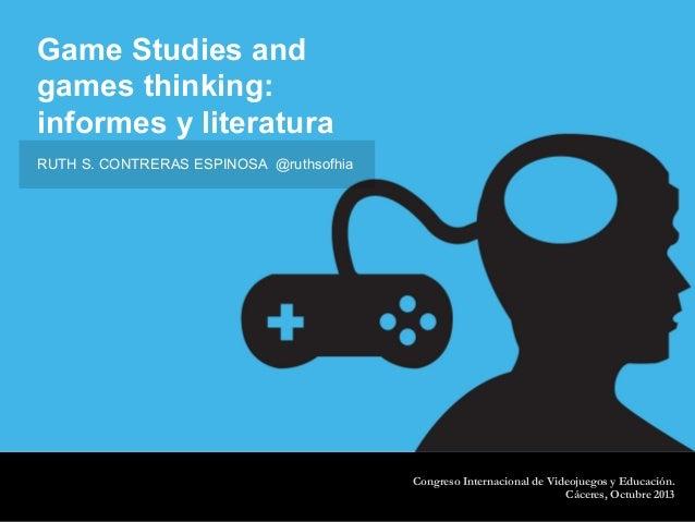 Game Studies and games thinking: informes y literatura Congreso Internacional de Videojuegos y Educación. Cáceres, Octubre...