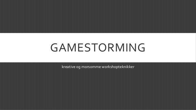 GAMESTORMING kreative og morsomme workshopteknikker