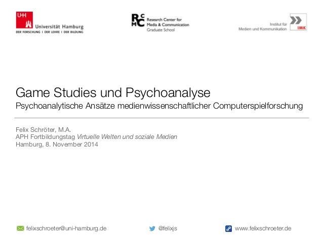 Game Studies und Psychoanalyse  Psychoanalytische Ansätze medienwissenschaftlicher Computerspielforschung  Felix Schröter,...