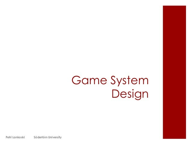 Game System Design  Petri Lankoski  Södertörn University