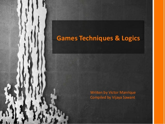 Games Techniques & Logics Wriiten by Victor Manrique Compiled by Vijaya Sawant