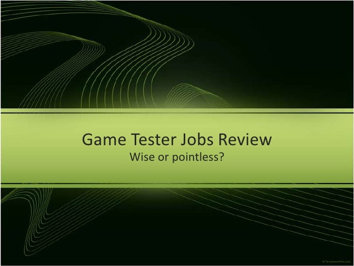 Game Tester Jobs Review<br />Wise or pointless?<br />