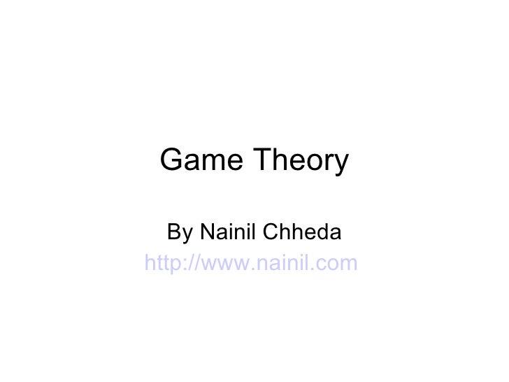 Game Theory By Nainil Chheda http://www.nainil.com
