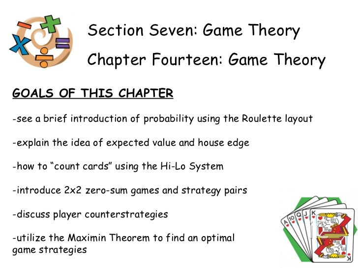 Section Seven: Game Theory Chapter Fourteen: Game Theory GOALS OF THIS CHAPTER <ul><li>see a brief introduction of probabi...