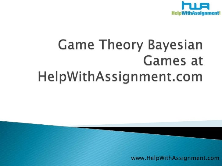 Game theory Bayesian Games at HelpWithAssignment.com