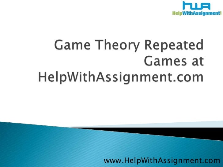 Game Theory Repeated Games at HelpWithAssignment.com<br />www.HelpWithAssignment.com<br />