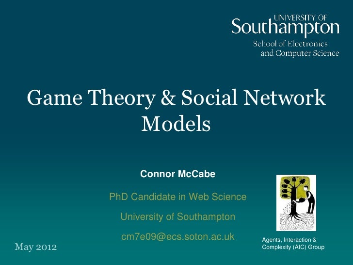 Game Theory & Social Network            Models                 Connor McCabe           PhD Candidate in Web Science       ...