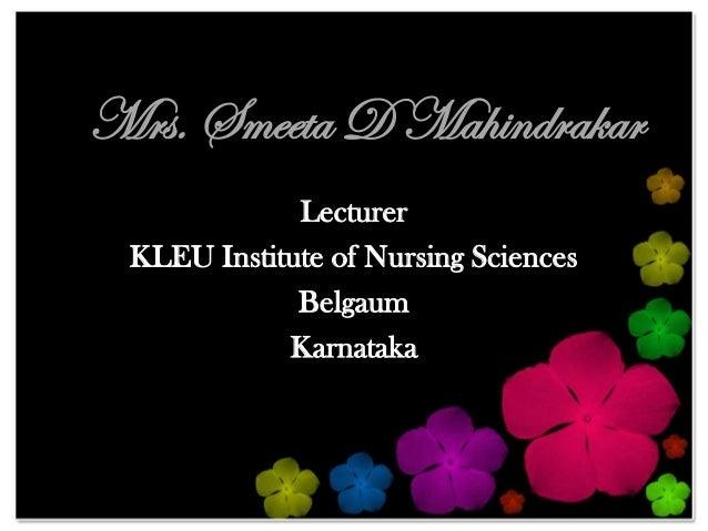 Mrs. Smeeta D Mahindrakar             Lecturer KLEU Institute of Nursing Sciences             Belgaum            Karnataka