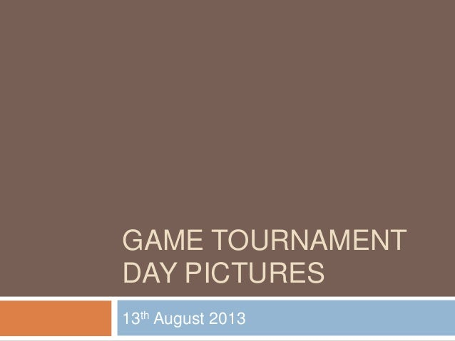GAME TOURNAMENT DAY PICTURES 13th August 2013