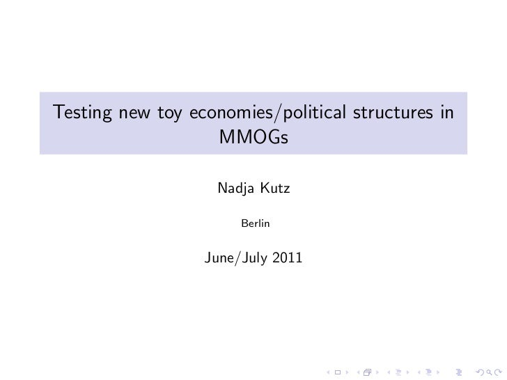 Testing new toy economies/political structures in                   MMOGs                    Nadja Kutz                   ...