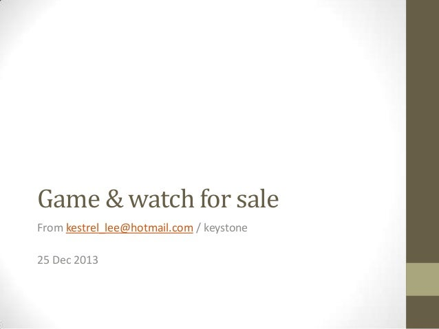 Game & watch for sale From kestrel_lee@hotmail.com / keystone  25 Dec 2013