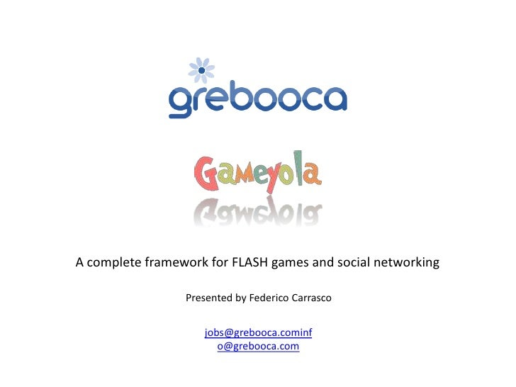A complete framework for FLASH games and social networking                   Presented by Federico Carrasco               ...