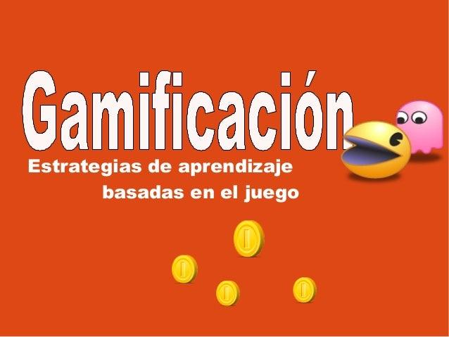 Gamificación: Estrategias de Aprendizaje Basadas en el Juego