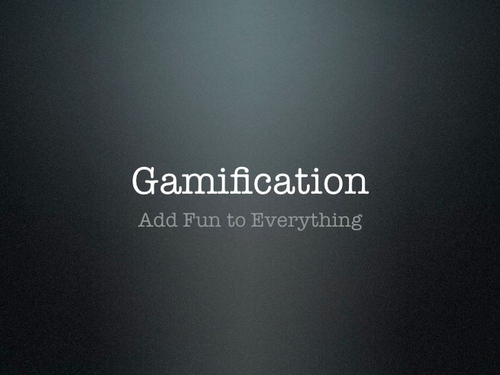GamificationAdd Fun to Everything