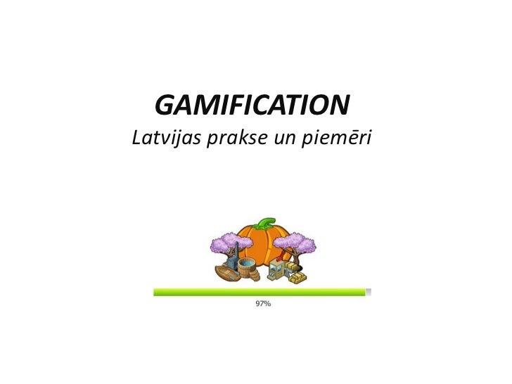 GAMIFICATIONLatvijas prakse un piemēri