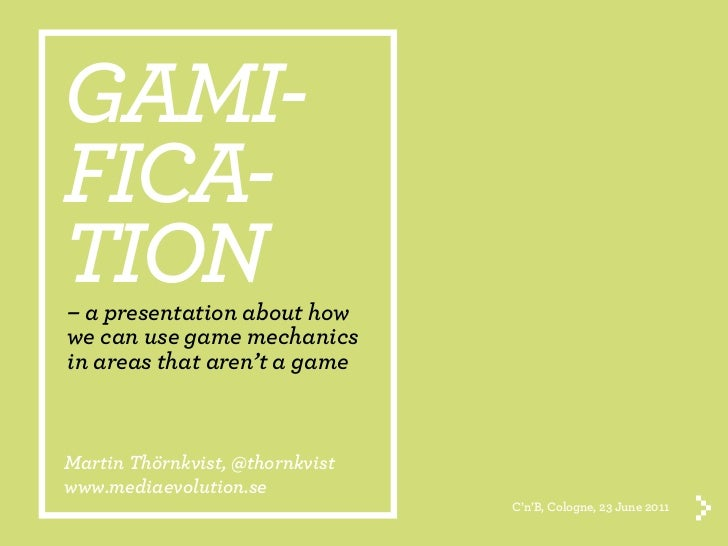 GAMI-FICA-TION– a presentation about howwe can use game mechanicsin areas that aren't a gameMartin Thörnkvist, @thornkvist...