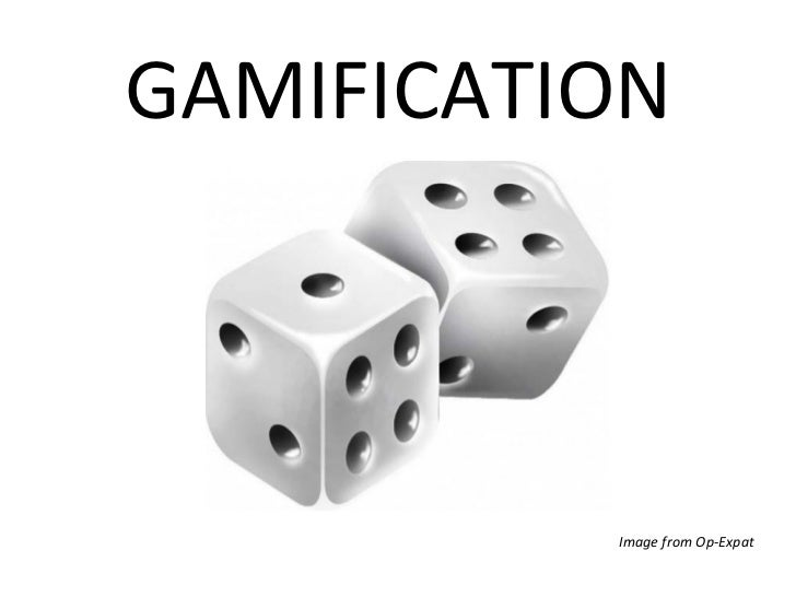 GAMIFICATION          Image from Op-Expat