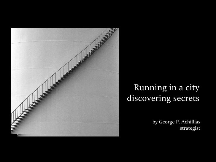 Running	  in	  a	  citydiscovering	  secrets         by	  George	  P.	  Achillias                           strategist