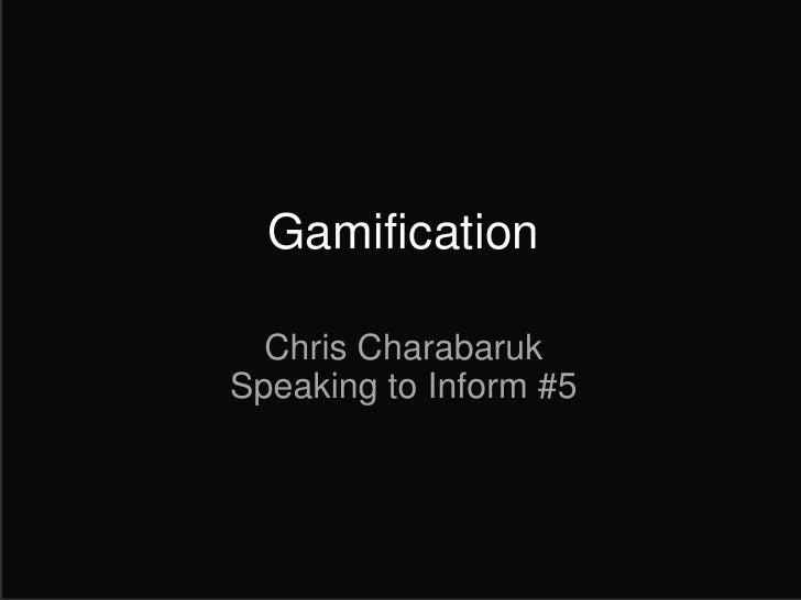 Gamification  Chris CharabarukSpeaking to Inform #5