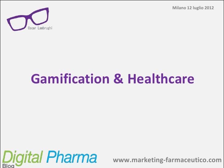 Milano 12 luglio 2012Gamification & Healthcare            www.marketing-farmaceutico.com            Digital Pharma Blog – ...