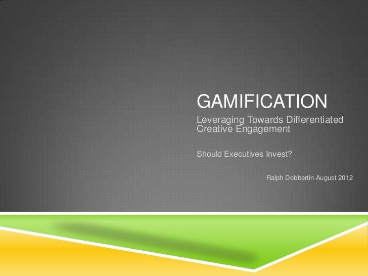 GAMIFICATIONLeveraging Towards DifferentiatedCreative EngagementShould Executives Invest?                  Ralph Dobbertin...