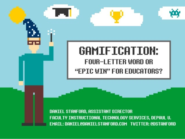 Gamification: Four-Letter Word or Epic Win for Educators?