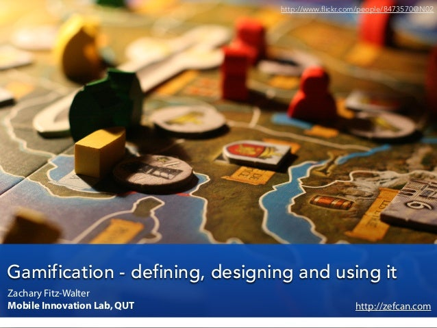 Gamification - defining, designing and using itZachary Fitz-WalterMobile Innovation Lab, QUThttp://www.flickr.com/people/8...
