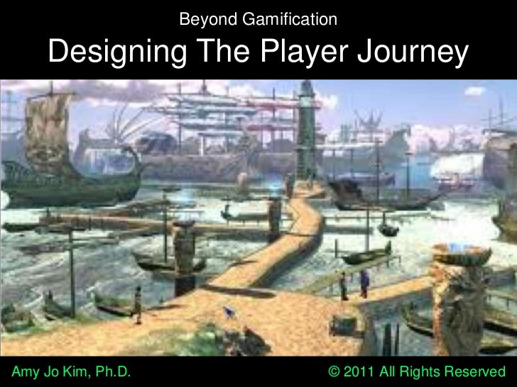 Beyond Gamification: designing the player journey