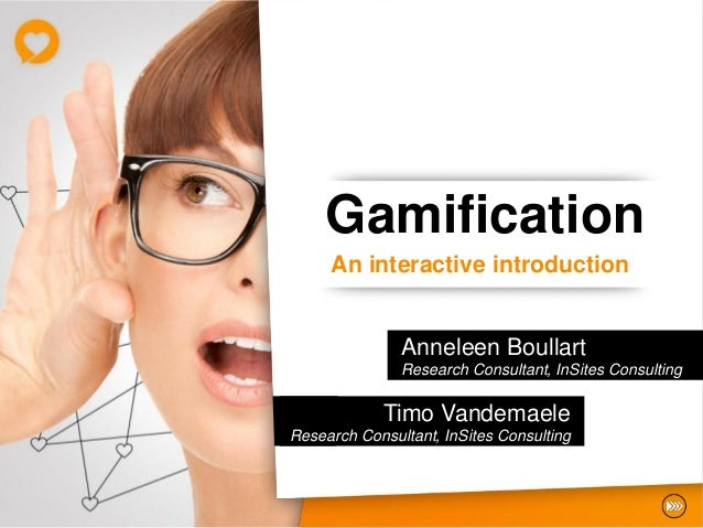 Gamification     An interactive introduction               Anneleen Boullart               Research Consultant, InSites Co...