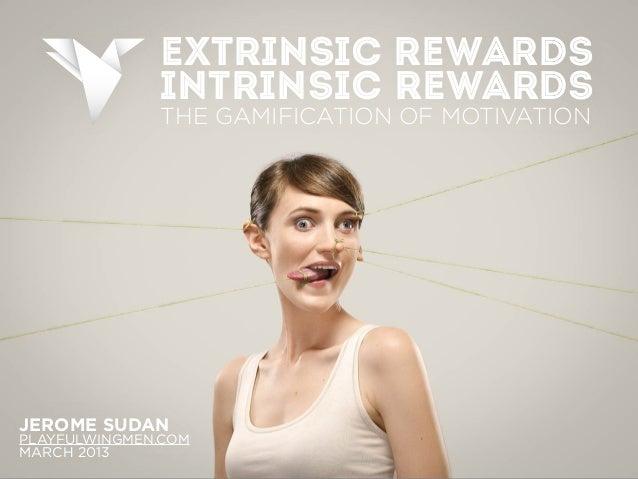 EXTRINSIC REWARDS              INTRINSIC REWARDS              THE GAMIFICATION OF MOTIVATIONJEROME SUDANPLAYFULWINGMEN.COM...