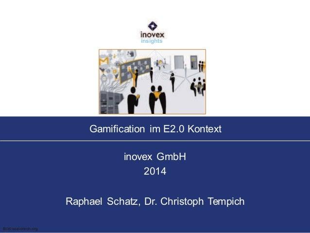 Gamification im E2.0 Kontext inovex GmbH 2014 Raphael Schatz, Dr. Christoph Tempich insights Bild:soziotech.org