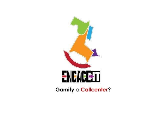 Gamify a Callcenter?