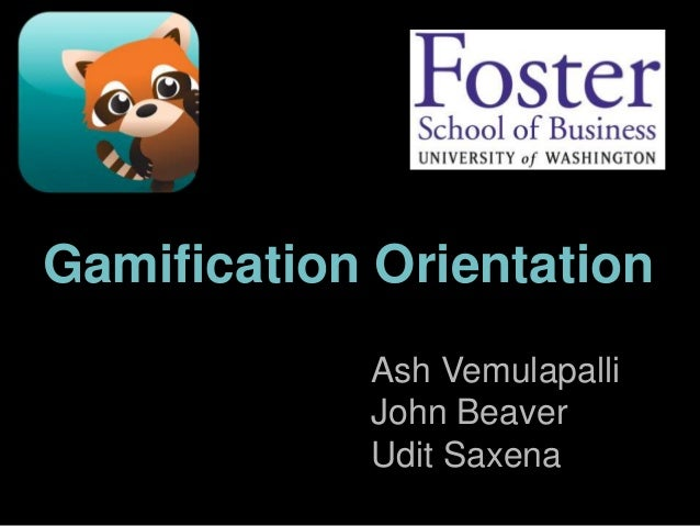 Where Serendipity Meets OpportunityGamification OrientationAsh VemulapalliJohn BeaverUdit Saxena