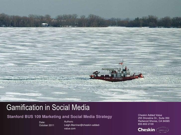Gamification in Social Media<br />Cheskin Added Value<br />255 Shoreline Dr., Suite 350<br />Redwood Shores, CA 94065<br /...