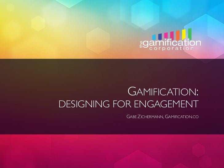 GAMIFICATION:DESIGNING FOR ENGAGEMENT           GABE ZICHERMANN, GAMIFICATION.CO