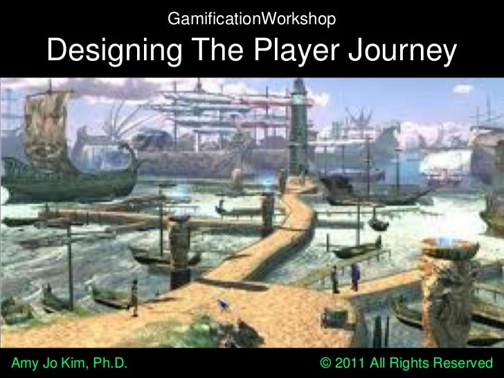 GamificationWorkshop     Designing The Player JourneyAmy Jo Kim, Ph.D.                     © 2011 All Rights Reserved