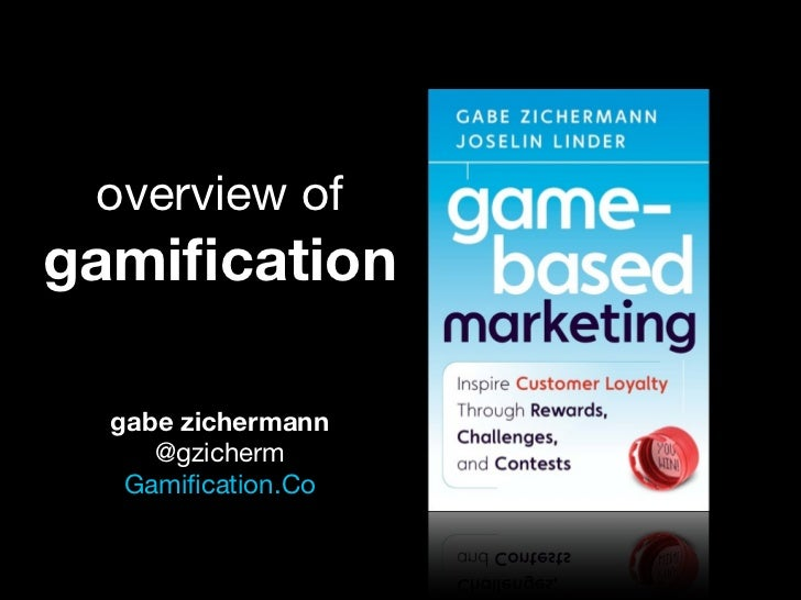 overview of gamification    gabe zichermann      @gzicherm    Gamification.Co