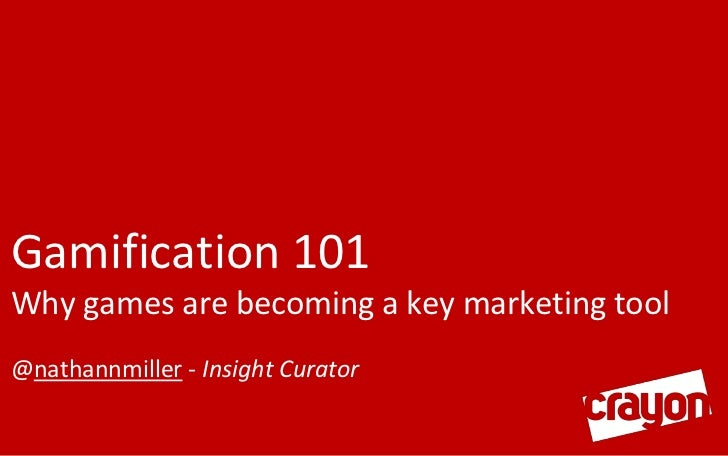 Gamification 101Why games are becoming a key marketing tool@nathannmiller - Insight Curator<br />
